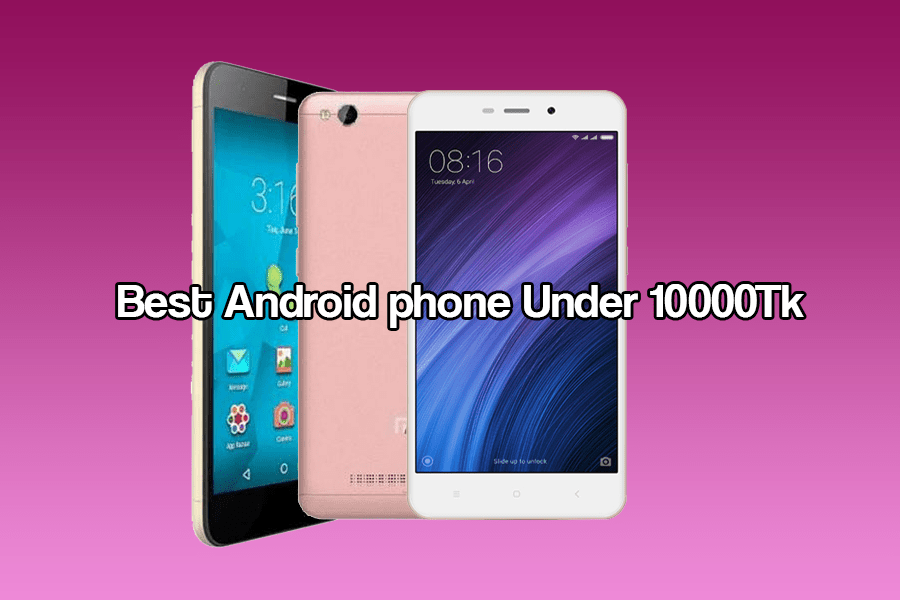 Top 5 Best Android Phone Under 10000TK in BD-March 2017